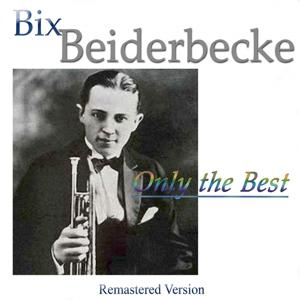 Bix Beiderbecke: Only the Best (Remastered Version)