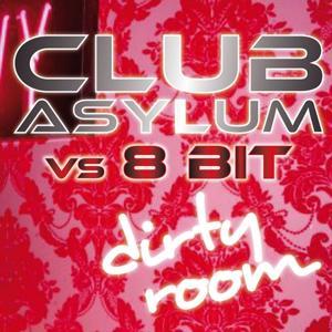 Dirty Room - Club Asylum vs. 8bit