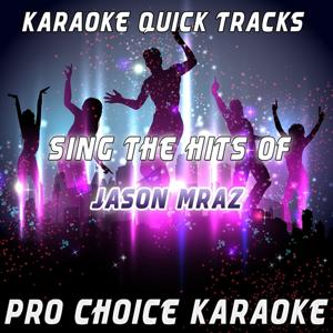Karaoke Quick Tracks - Sing the Hits of Jason Mraz (Karaoke Version) (Originally Performed By Jason Mraz)