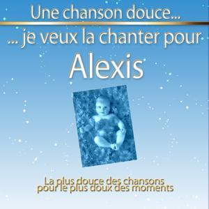 Une chanson douce je veux la chanter pour Alexis