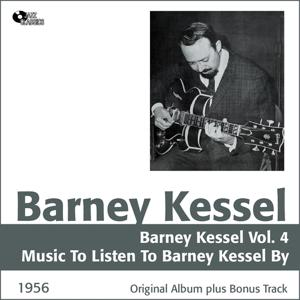 Barney Kessel, Vol. 4 (Music To Listen To Barney Kessel By, Original Album Plus Bonus Tracks, 1956)