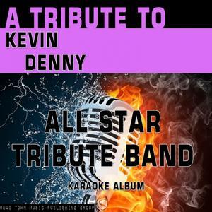 A Tribute to Kevin Denny (Karaoke Version)