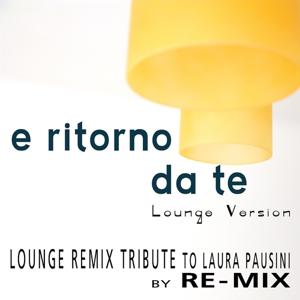 E ritorno da te : Lounge Remix Tribute to Laura Pausini