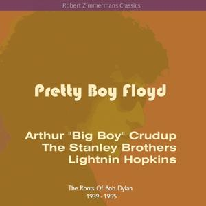 Pretty Boy Floyd (The Roots Of Bob Dylan 1939 - 1955)