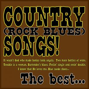 Country (Rock Blues) Songs! the Best... (It Wasn't God Who Made Honky Tonk Angels, Two More Bottles Of Wine, Trouble Is A Woman, Bartender's Blues, Feelin' Single And Seein' Double, I Know That He Loves Me, Blue Suede Shoes...)