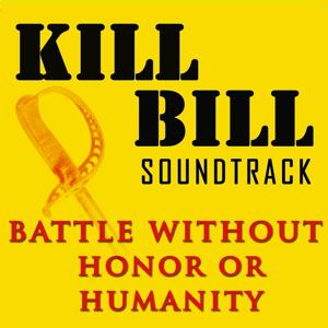 Battle Without Honor Or Humanity (From ''Kill Bill'')