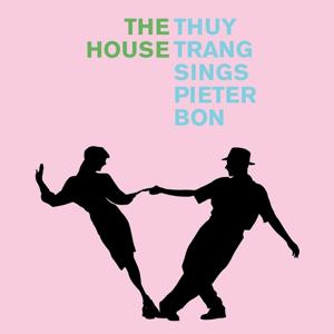 The House (Thuy Trang Sings Pieter Bon)