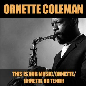 This Is Our Music / Ornette / Ornette On Tenor