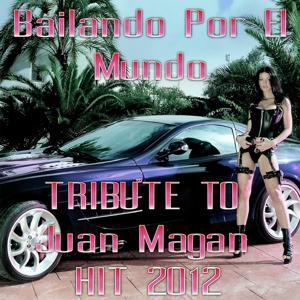 Bailando por el Mundo (Tribute to Juan Magan - Hit 2012)