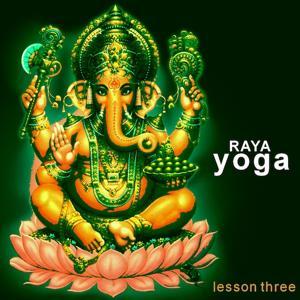 Raya Yoga - Lesson Three