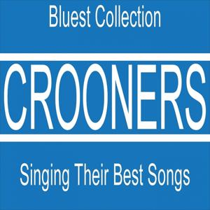 Crooners Singing Their Best Songs (Bluest Collection 63 Songs)