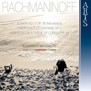 Rachmaninoff: Sonata No. 2 Op. 36 - First Version 1913, 5 Morceaux de Fantaisie Op. 3 & Variations on a Theme of Corelli Op. 42