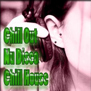 Chill Out Nu Disco Chill House (Lounge, Ambient, New Age, Easy Listening, Traditional)