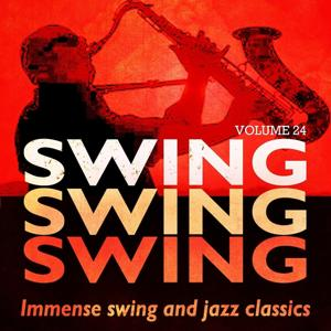 Swing, Swing, Swing - Immense Swing and Jazz Classics, Vol. 24