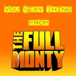 You Sexy Thing (From ''The Full Monty