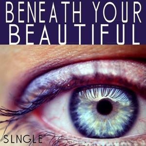 Beneath Your Beautiful