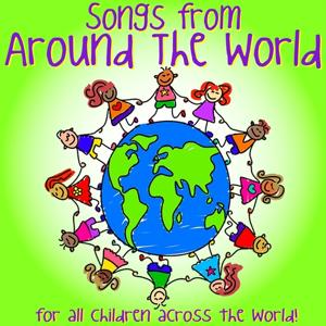 Songs from Around the World (For All Children Across the World)