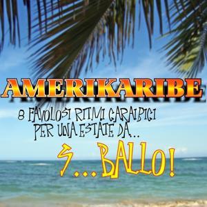 Amerikaribe (8 favolosi ritmi caraibici per una estate da s..ballo)