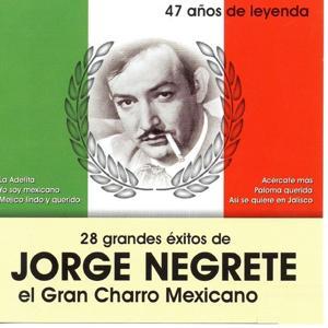 28 Grandes Exitos de Jorge Negrete (47 Anos de Leyenda)