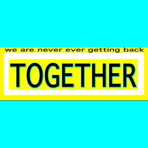 We Are Never Ever Getting Back Together (Single Version)