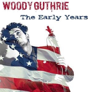 Woody Guthrie: The Early Years