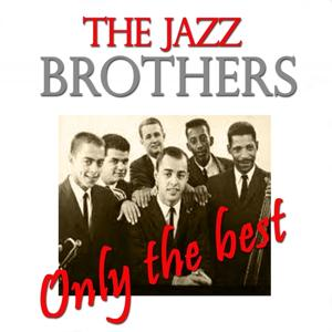 The Jazz Brothers: Only the Best (Original Recordings Digitally Remastered)