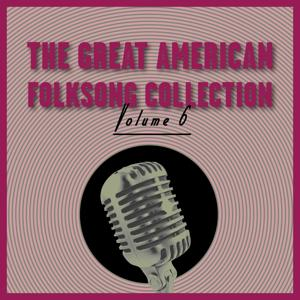 The Great American Folksong Collection, Vol. 6