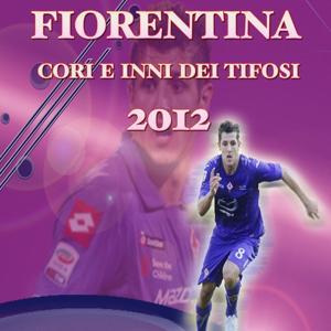 Fiorentina 2012 (Cori e inni dei tifosi)
