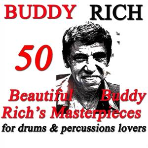 50 Beautiful Buddy Rich's Masterpieces (For Drums & Percussions Lovers - Original Recordings)