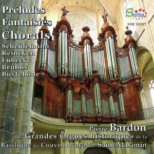 Préludes & Fantaisies de Chorals (Les Grandes Orgues de la Basilique du couvent Royal de Saint-Maximin)
