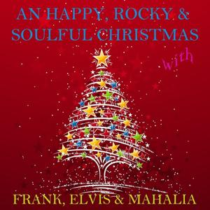 A Happy, Rocky & Soulful Christmas With Frank, Elvis & Mahalia
