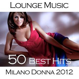 Milano Donna 2012 Lounge Music (50 Best Hits)