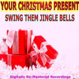 Your Christmas Present - Swing Them Jingle Bells