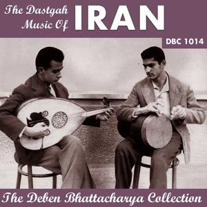 The Dastgah Music of Iran (The Deben Bhattacharya Collection)