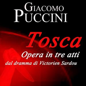 Puccini: Tosca - Opera in tre atti dal dramma di Victorien Sardou (Original Recordings Milano 1930 - Digitally Remastered)