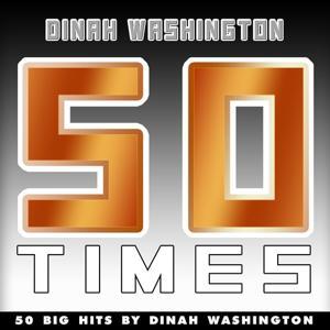 50 Times (50 Big Hits By Dinah Washington)