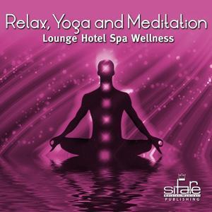 Relax, Yoga and Meditation, Vol. 4 (Lounge Hotel Spa Wellness)