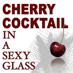 Cherry Cocktail in a Sexy Glass