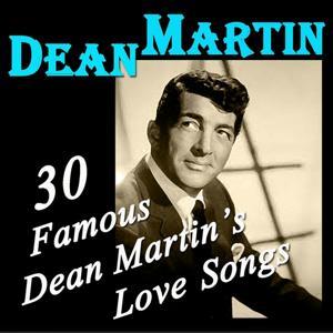 30 Famous Dean Martin's Love Songs (Original Recordings Digitally Remastered)