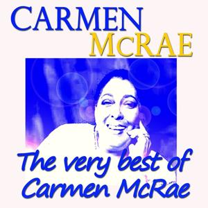 The Very Best of Carmen Mcrae (Original Recordings Digitally Remastered)