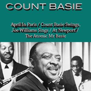 April in Paris/ Count Basie Swings, Joe Williams Sings/ Count Basie At Newport/ the Atomic Mr. Basie