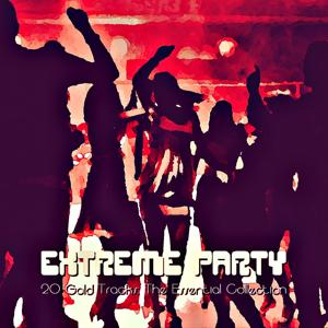 Extreme Party (20 Gold Tracks: The Essential Collection)