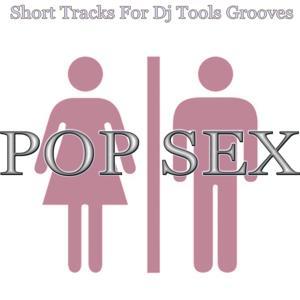 Pop Sex (Short Tracks for DJ Tools Grooves)