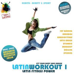 Latin Workout, Vol.1 - Latin Fitness Power 100% Latino (Health, Beauty & Sport: Fat Burning, Aerobics, Latin Dance, Dynamic, Drilling, Spinning)