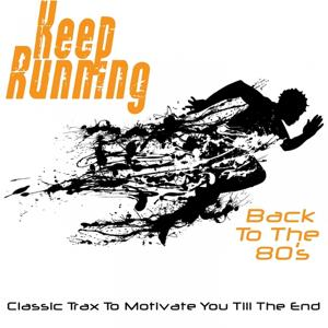Keep Running - Back to the 80's (Classic Trax to Motivate You Till the End)