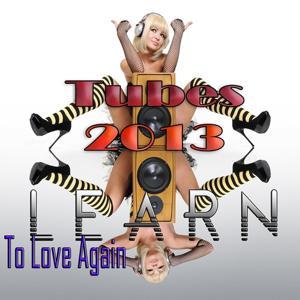 Learn to Love Again (Tubes 2013)
