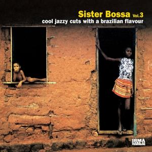 Sister Bossa, Vol. 3 (Cool Jazzy Cuts With a Brazilian Flavour)