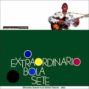 O Extraordinario Bola Sete (Original Bossa Nova Album Plus Bonus Tracks)