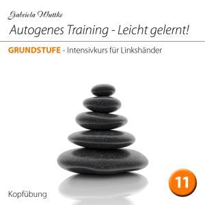 Autogenes Training-Leicht gelernt! (Intensivkurs für Linkshänder- Vol.11)