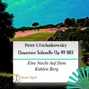 Ouverture Solenelle, Op. 49 1812 (Eine Nacht Auf Dem Kahlen Berg)